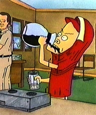 Cornholio's getting in the coffee again ...